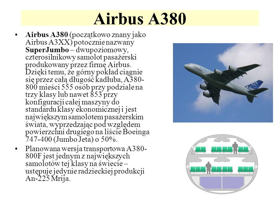 Airbus A380 Airbus A380 (początkowo znany jako Airbus A3XX) potocznie nazwany SuperJumbo – dwupoziomowy, czterosilnikowy samolot pasażerski produkowan
