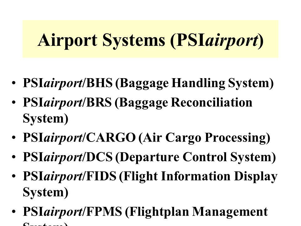PSIairport/BHS (Baggage Handling System) PSIairport/BRS (Baggage Reconciliation System) PSIairport/CARGO (Air Cargo Processing) PSIairport/DCS (Depart