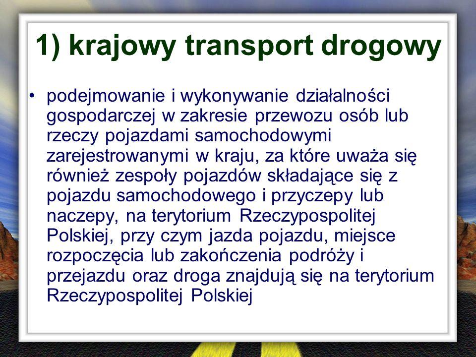 1) krajowy transport drogowy podejmowanie i wykonywanie działalności gospodarczej w zakresie przewozu osób lub rzeczy pojazdami samochodowymi zarejest