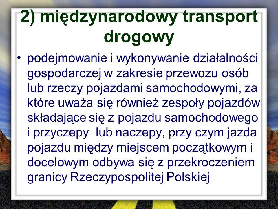 2) międzynarodowy transport drogowy podejmowanie i wykonywanie działalności gospodarczej w zakresie przewozu osób lub rzeczy pojazdami samochodowymi,