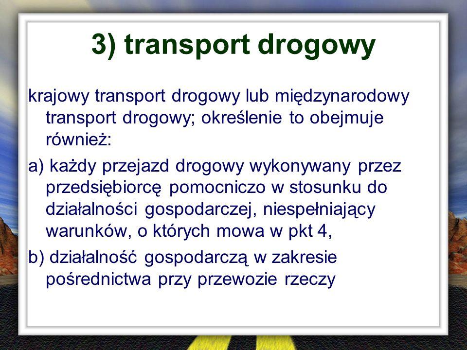 3) transport drogowy krajowy transport drogowy lub międzynarodowy transport drogowy; określenie to obejmuje również: a) każdy przejazd drogowy wykonyw