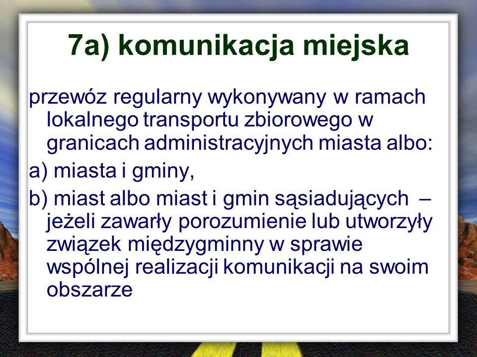 7a) komunikacja miejska przewóz regularny wykonywany w ramach lokalnego transportu zbiorowego w granicach administracyjnych miasta albo: a) miasta i g