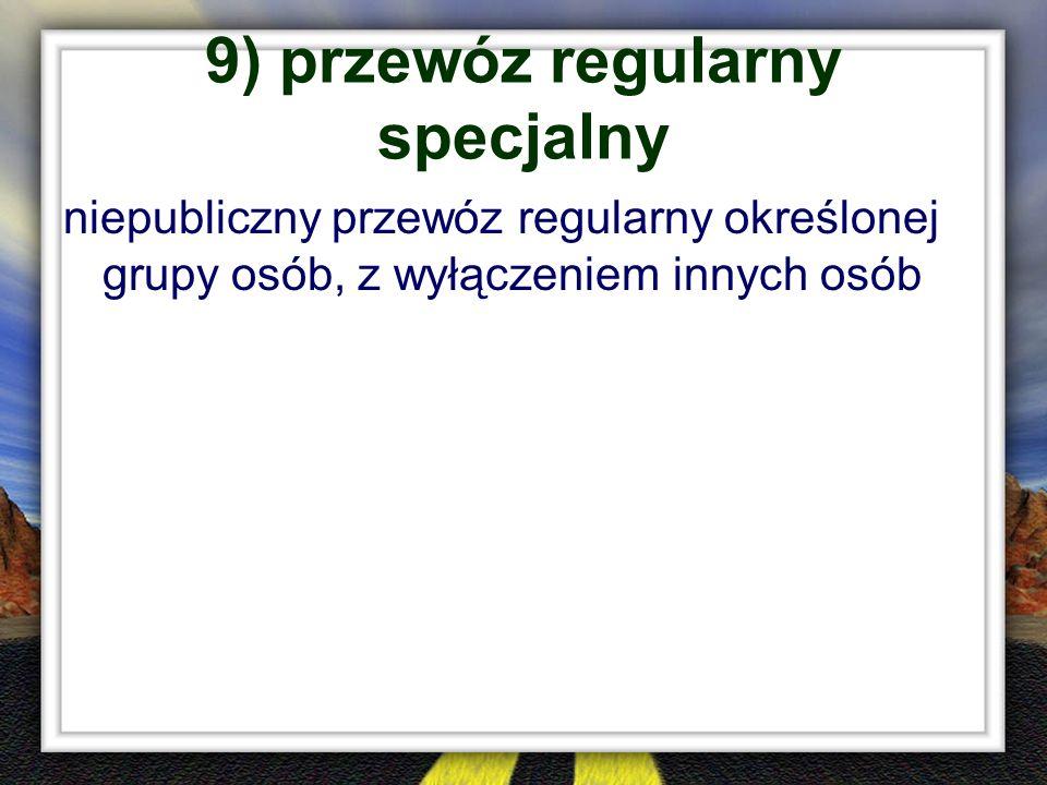 9) przewóz regularny specjalny niepubliczny przewóz regularny określonej grupy osób, z wyłączeniem innych osób