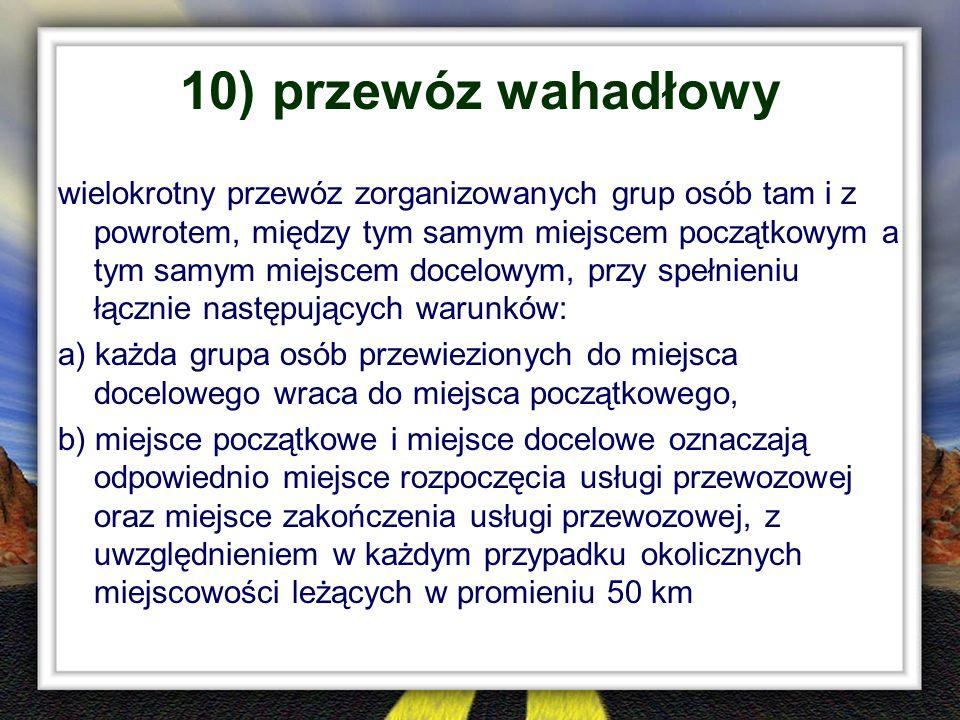 10) przewóz wahadłowy wielokrotny przewóz zorganizowanych grup osób tam i z powrotem, między tym samym miejscem początkowym a tym samym miejscem docel