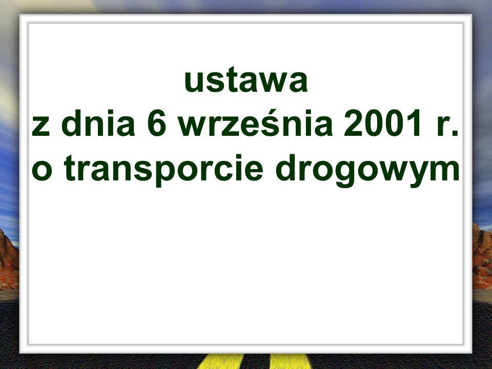 zakres regulacji 1) krajowy transport drogowy; 2) międzynarodowy transport drogowy; 3) niezarobkowy krajowy przewóz drogowy; 4) niezarobkowy międzynarodowy przewóz drogowy.