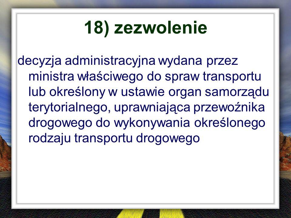 18) zezwolenie decyzja administracyjna wydana przez ministra właściwego do spraw transportu lub określony w ustawie organ samorządu terytorialnego, up