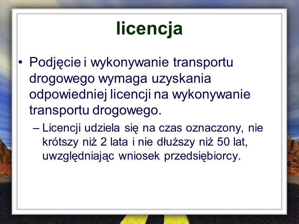licencja Podjęcie i wykonywanie transportu drogowego wymaga uzyskania odpowiedniej licencji na wykonywanie transportu drogowego. –Licencji udziela się