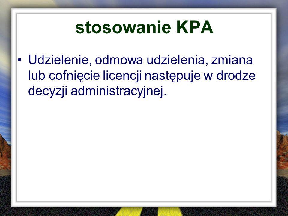 stosowanie KPA Udzielenie, odmowa udzielenia, zmiana lub cofnięcie licencji następuje w drodze decyzji administracyjnej.