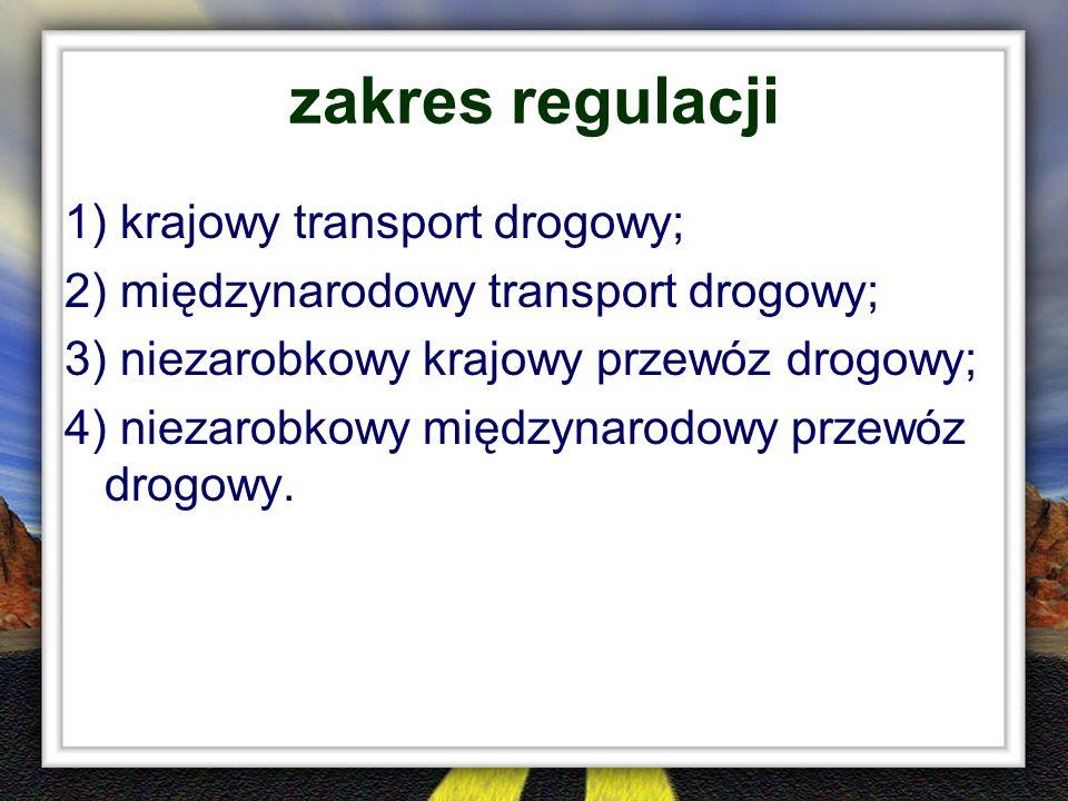 zakres regulacji 1) krajowy transport drogowy; 2) międzynarodowy transport drogowy; 3) niezarobkowy krajowy przewóz drogowy; 4) niezarobkowy międzynar