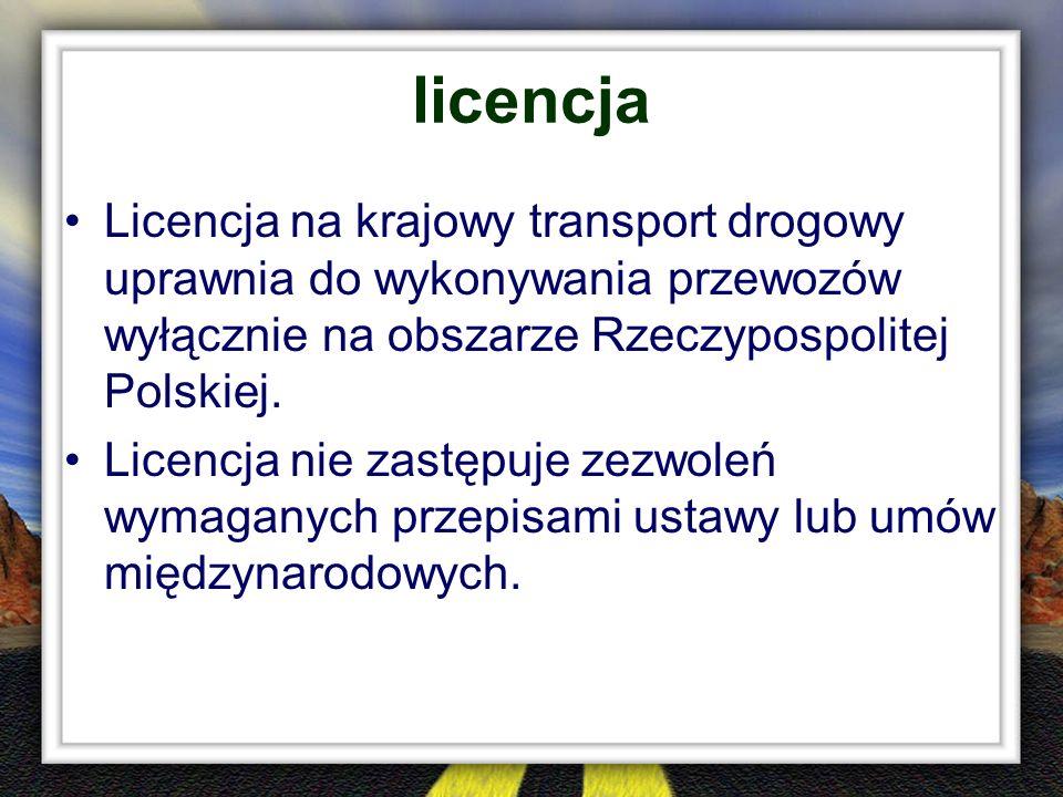 licencja Licencja na krajowy transport drogowy uprawnia do wykonywania przewozów wyłącznie na obszarze Rzeczypospolitej Polskiej. Licencja nie zastępu
