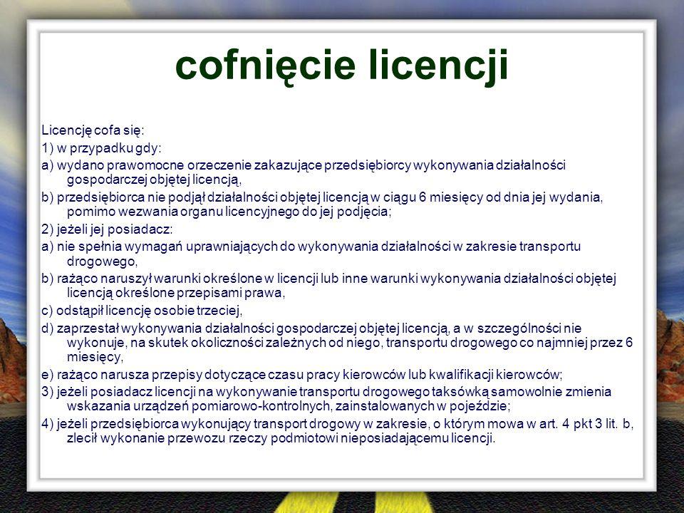 cofnięcie licencji Licencję cofa się: 1) w przypadku gdy: a) wydano prawomocne orzeczenie zakazujące przedsiębiorcy wykonywania działalności gospodarc