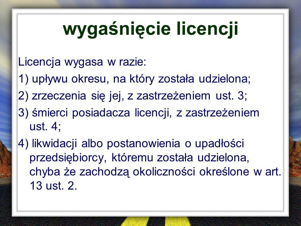 wygaśnięcie licencji Licencja wygasa w razie: 1) upływu okresu, na który została udzielona; 2) zrzeczenia się jej, z zastrzeżeniem ust. 3; 3) śmierci