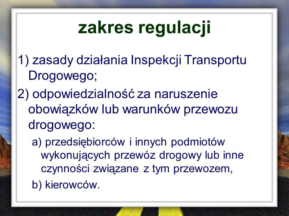zakres regulacji 1) zasady działania Inspekcji Transportu Drogowego; 2) odpowiedzialność za naruszenie obowiązków lub warunków przewozu drogowego: a)