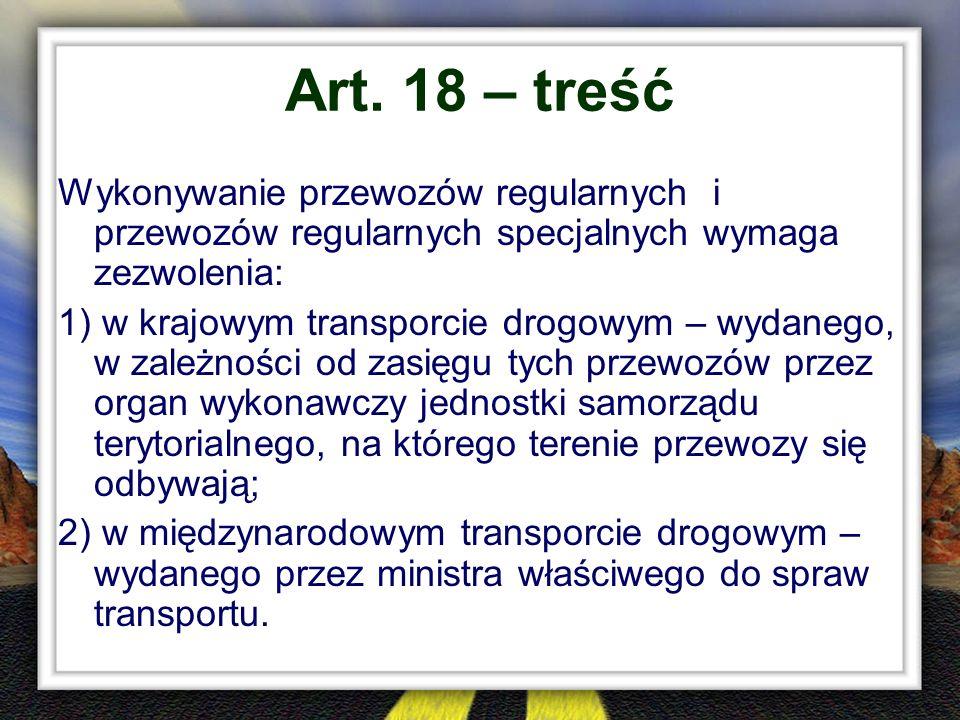 Art. 18 – treść Wykonywanie przewozów regularnych i przewozów regularnych specjalnych wymaga zezwolenia: 1) w krajowym transporcie drogowym – wydanego