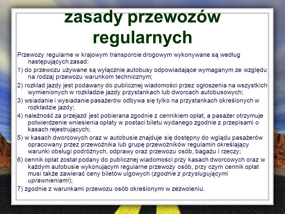 zasady przewozów regularnych Przewozy regularne w krajowym transporcie drogowym wykonywane są według następujących zasad: 1) do przewozu używane są wy