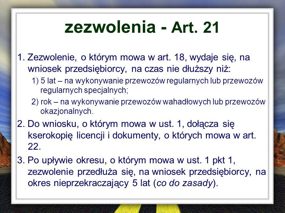 zezwolenia - Art. 21 1. Zezwolenie, o którym mowa w art. 18, wydaje się, na wniosek przedsiębiorcy, na czas nie dłuższy niż: 1) 5 lat – na wykonywanie
