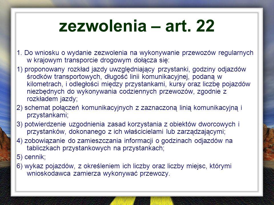 zezwolenia – art. 22 1. Do wniosku o wydanie zezwolenia na wykonywanie przewozów regularnych w krajowym transporcie drogowym dołącza się: 1) proponowa