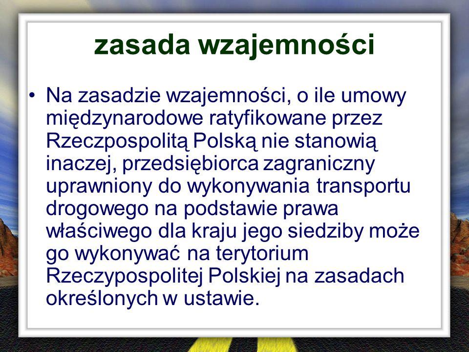 zasada wzajemności Na zasadzie wzajemności, o ile umowy międzynarodowe ratyfikowane przez Rzeczpospolitą Polską nie stanowią inaczej, przedsiębiorca z