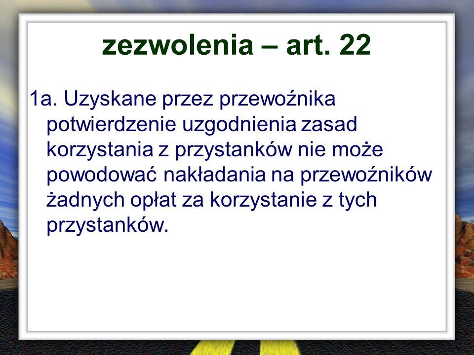 zezwolenia – art. 22 1a. Uzyskane przez przewoźnika potwierdzenie uzgodnienia zasad korzystania z przystanków nie może powodować nakładania na przewoź