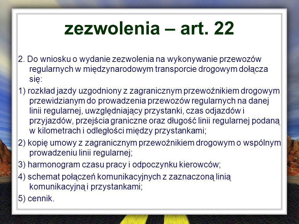zezwolenia – art. 22 2. Do wniosku o wydanie zezwolenia na wykonywanie przewozów regularnych w międzynarodowym transporcie drogowym dołącza się: 1) ro