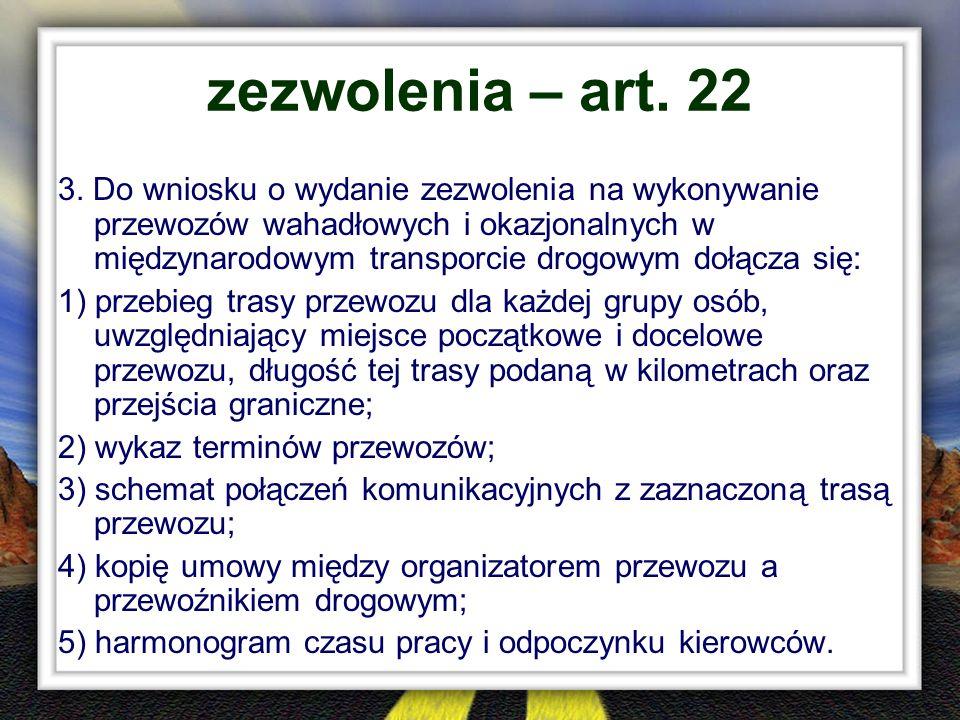 zezwolenia – art. 22 3. Do wniosku o wydanie zezwolenia na wykonywanie przewozów wahadłowych i okazjonalnych w międzynarodowym transporcie drogowym do