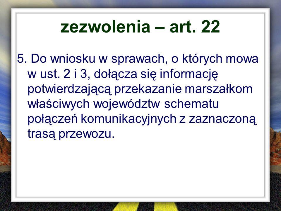 zezwolenia – art. 22 5. Do wniosku w sprawach, o których mowa w ust. 2 i 3, dołącza się informację potwierdzającą przekazanie marszałkom właściwych wo