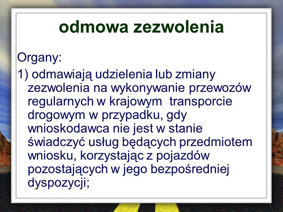 odmowa zezwolenia Organy: 1) odmawiają udzielenia lub zmiany zezwolenia na wykonywanie przewozów regularnych w krajowym transporcie drogowym w przypad