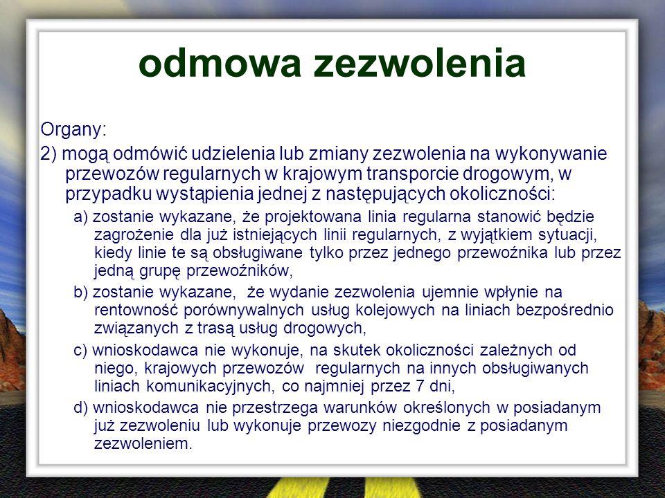 odmowa zezwolenia Organy: 2) mogą odmówić udzielenia lub zmiany zezwolenia na wykonywanie przewozów regularnych w krajowym transporcie drogowym, w prz