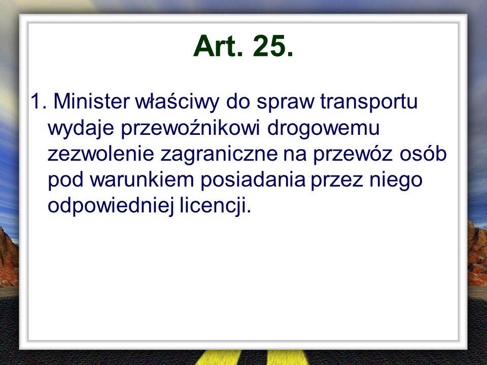Art. 25. 1. Minister właściwy do spraw transportu wydaje przewoźnikowi drogowemu zezwolenie zagraniczne na przewóz osób pod warunkiem posiadania przez