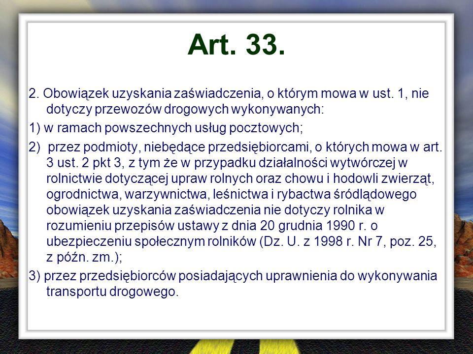 Art. 33. 2. Obowiązek uzyskania zaświadczenia, o którym mowa w ust. 1, nie dotyczy przewozów drogowych wykonywanych: 1) w ramach powszechnych usług po