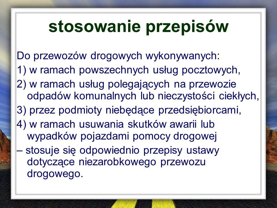 stosowanie przepisów Do przewozów drogowych wykonywanych: 1) w ramach powszechnych usług pocztowych, 2) w ramach usług polegających na przewozie odpad