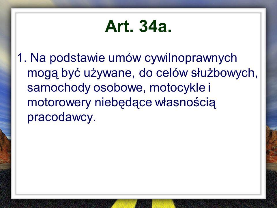 Art. 34a. 1. Na podstawie umów cywilnoprawnych mogą być używane, do celów służbowych, samochody osobowe, motocykle i motorowery niebędące własnością p
