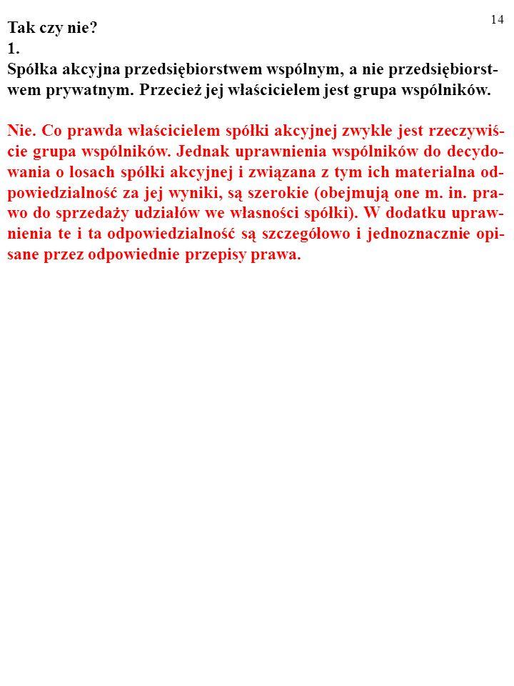13 Tak czy nie. 1. Spółka akcyjna przedsiębiorstwem wspólnym, a nie przedsiębiorst- wem prywatnym.