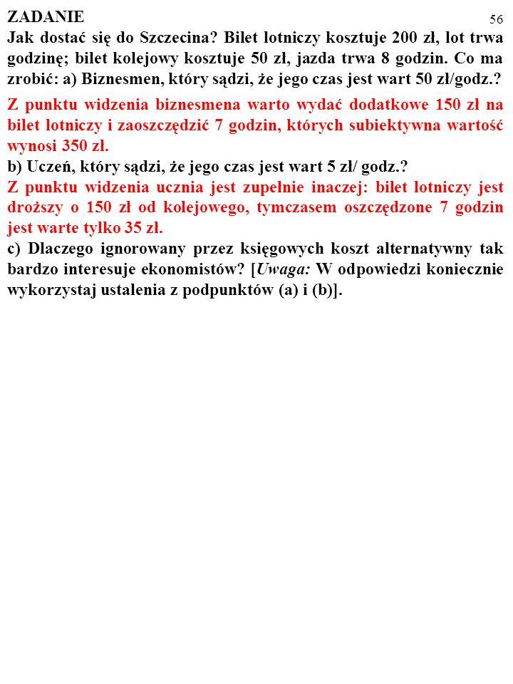 55 ZADANIE Jak dostać się do Szczecina? Bilet lotniczy kosztuje 200 zł, lot trwa godzinę; bilet kolejowy kosztuje 50 zł, jazda trwa 8 godzin. Co ma zr