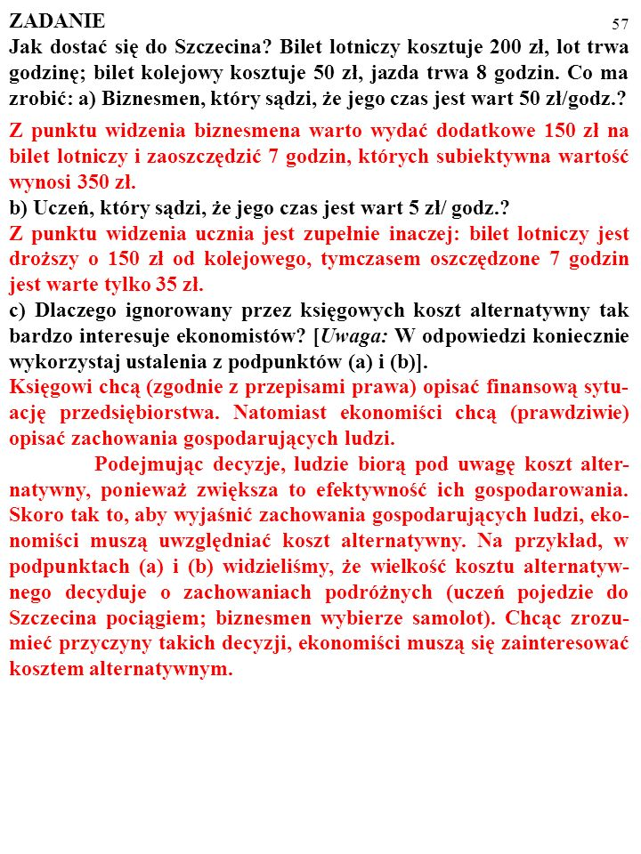 56 ZADANIE Jak dostać się do Szczecina? Bilet lotniczy kosztuje 200 zł, lot trwa godzinę; bilet kolejowy kosztuje 50 zł, jazda trwa 8 godzin. Co ma zr