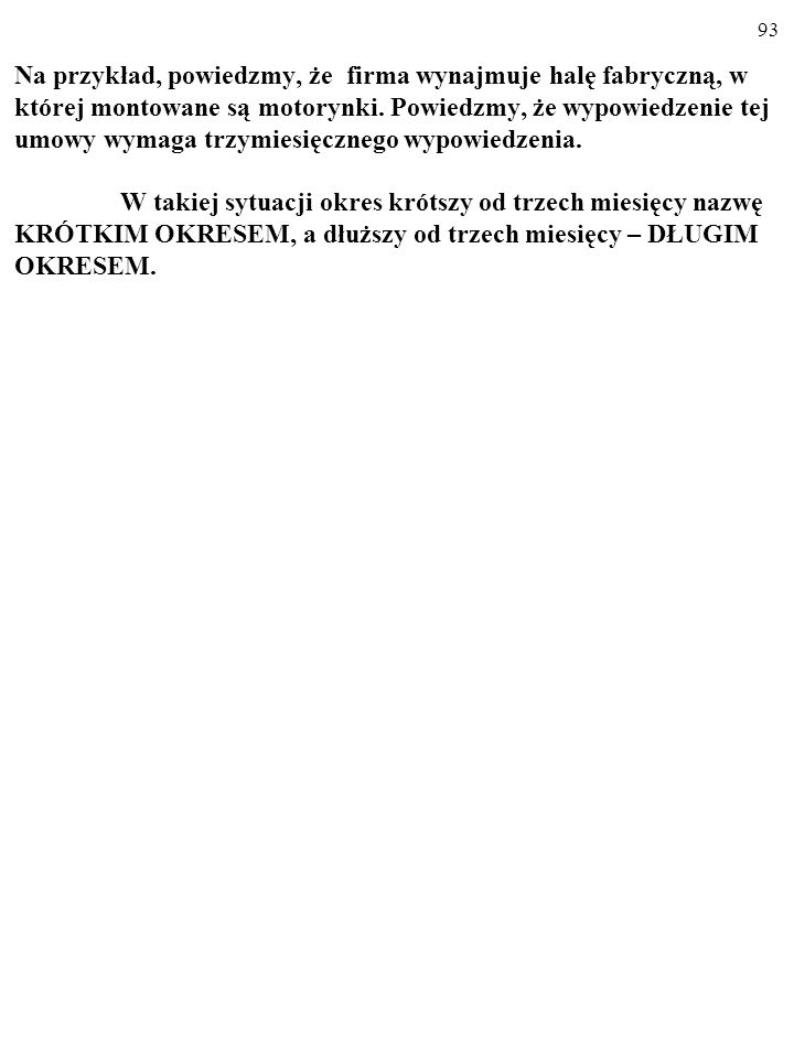 92 Pozostałe koszty w KRÓTKIM OKRESIE są KOSZTAMI ZMIENNYMI, czyli ich wielkość zmienia się wraz z wielkością pro- dukcji.