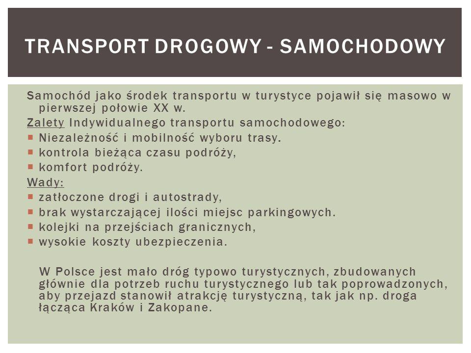 Samochód jako środek transportu w turystyce pojawił się masowo w pierwszej połowie XX w. Zalety Indywidualnego transportu samochodowego: Niezależność