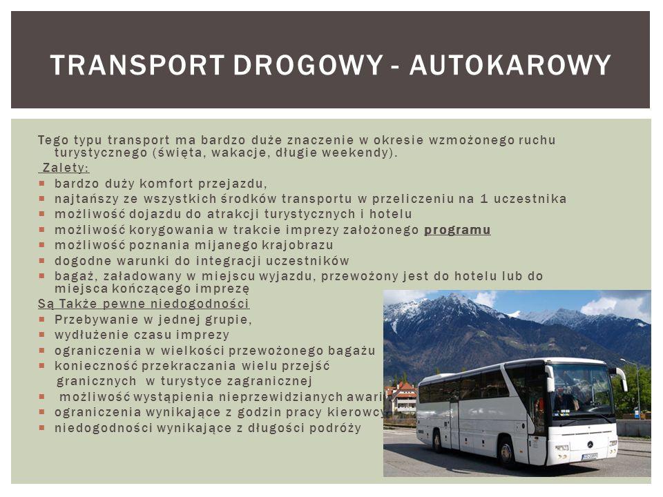 Tego typu transport ma bardzo duże znaczenie w okresie wzmożonego ruchu turystycznego (święta, wakacje, długie weekendy). Zalety: bardzo duży komfort
