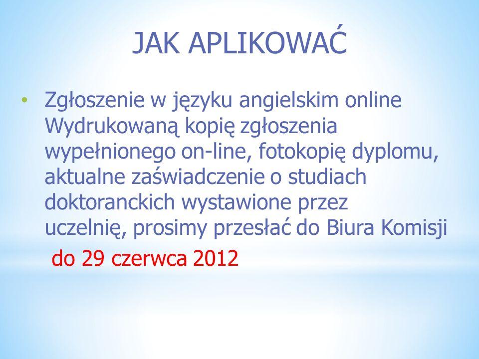 JAK APLIKOWAĆ Zgłoszenie w języku angielskim online Wydrukowaną kopię zgłoszenia wypełnionego on-line, fotokopię dyplomu, aktualne zaświadczenie o stu
