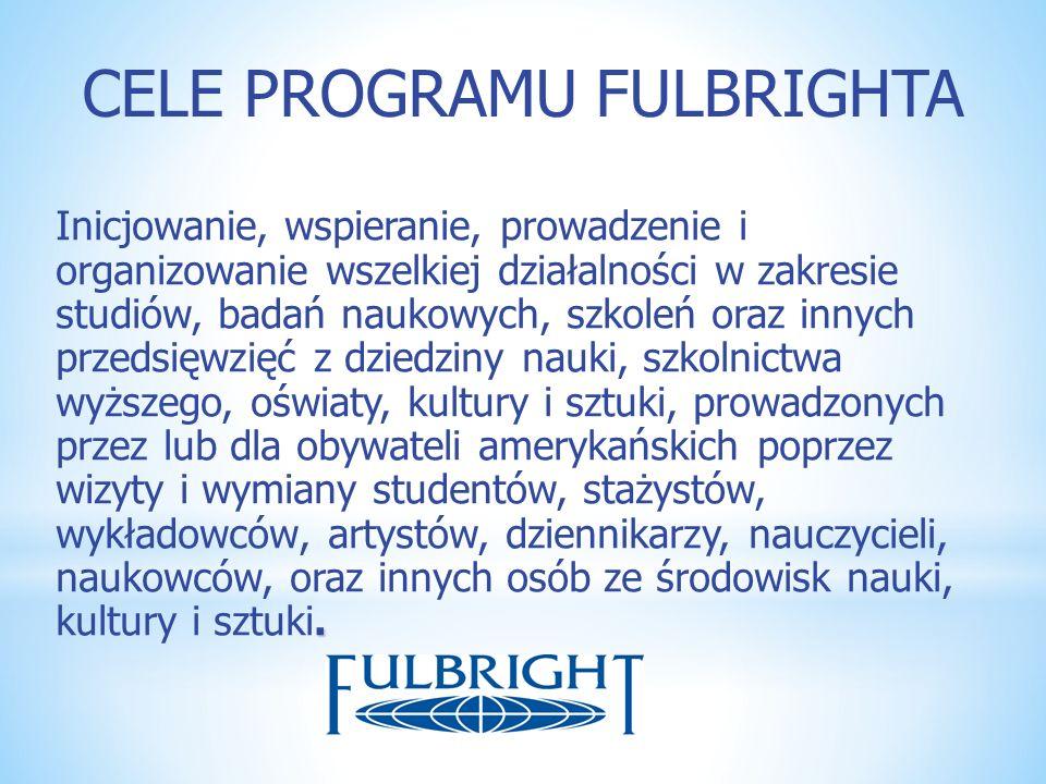 CELE PROGRAMU FULBRIGHTA. Inicjowanie, wspieranie, prowadzenie i organizowanie wszelkiej działalności w zakresie studiów, badań naukowych, szkoleń ora