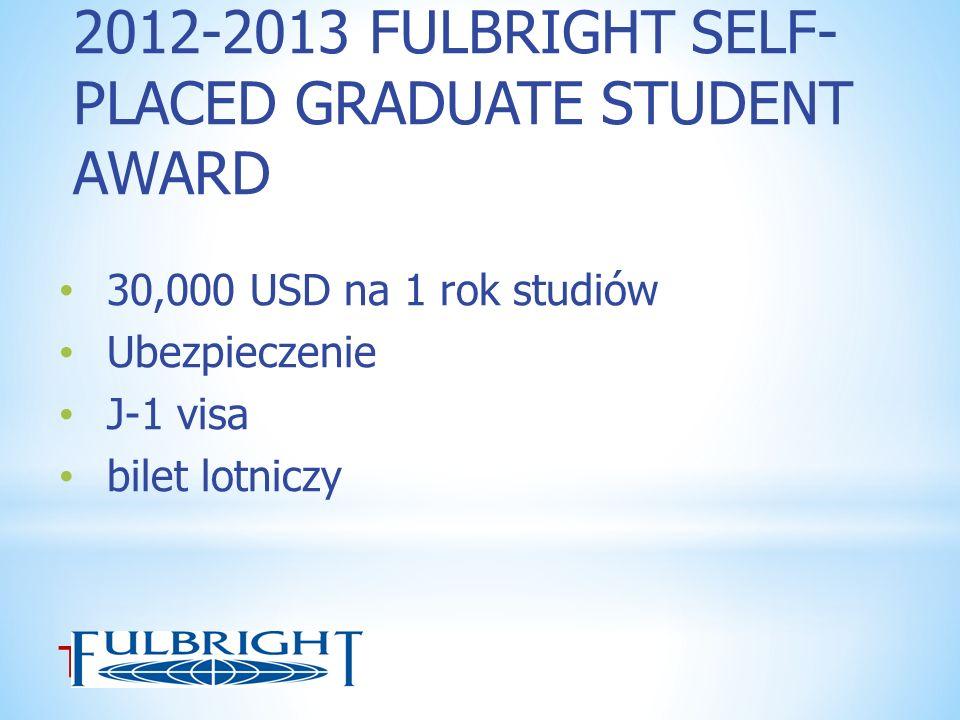 2012-2013 FULBRIGHT SELF- PLACED GRADUATE STUDENT AWARD 30,000 USD na 1 rok studiów Ubezpieczenie J-1 visa bilet lotniczy Termin aplikow