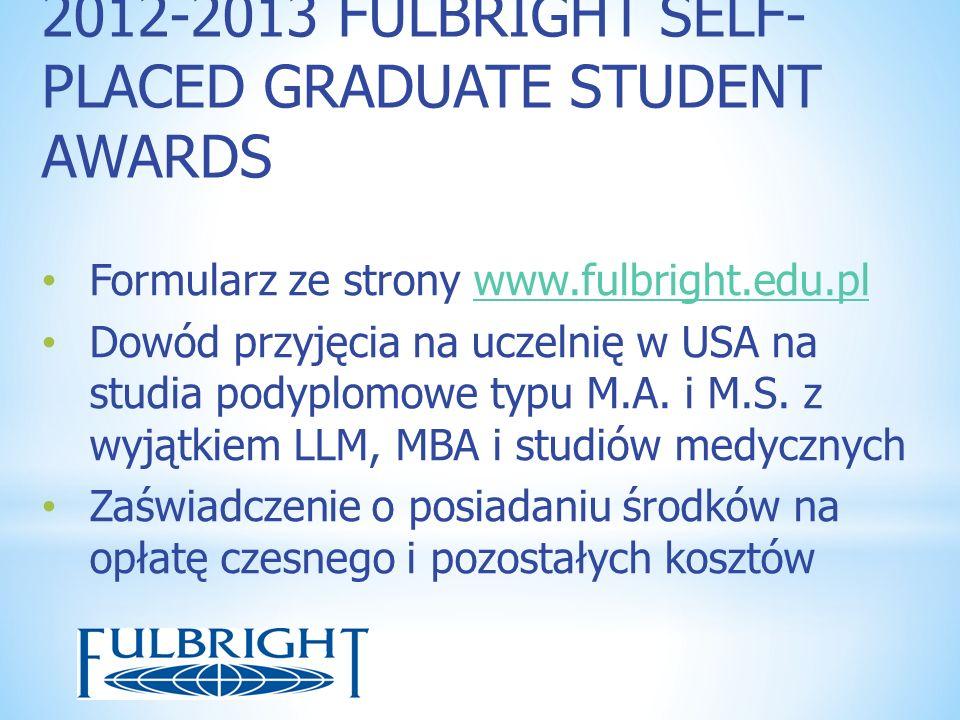2012-2013 FULBRIGHT SELF- PLACED GRADUATE STUDENT AWARDS Formularz ze strony www.fulbright.edu.plwww.fulbright.edu.pl Dowód przyjęcia na uczelnię w US