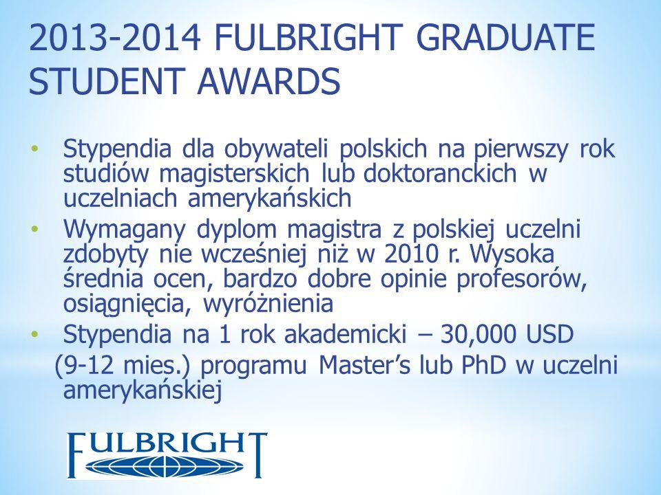 2013-2014 FULBRIGHT GRADUATE STUDENT AWARDS Stypendia dla obywateli polskich na pierwszy rok studiów magisterskich lub doktoranckich w uczelniach amer