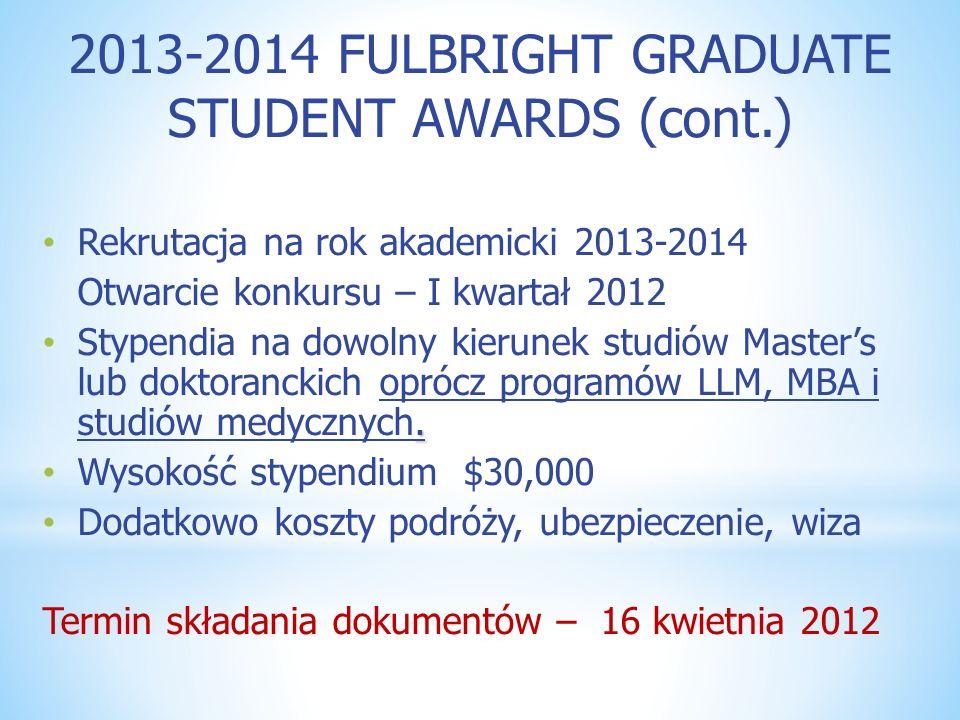 2013-2014 FULBRIGHT GRADUATE STUDENT AWARDS (cont.) Rekrutacja na rok akademicki 2013-2014 Otwarcie konkursu – I kwartał 2012. Stypendia na dowolny ki
