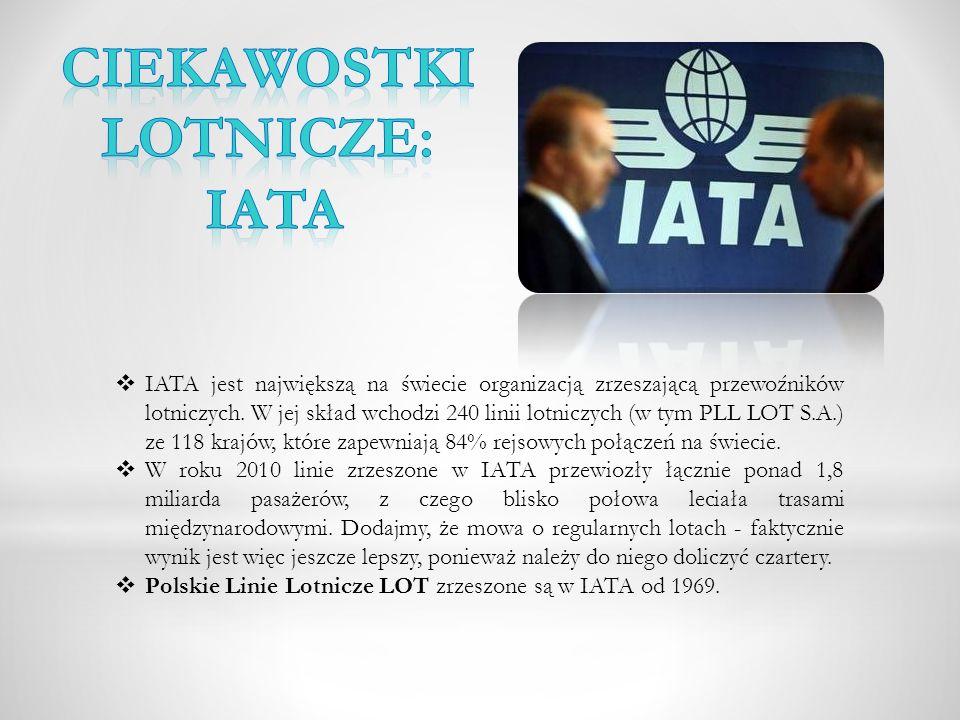 IATA jest największą na świecie organizacją zrzeszającą przewoźników lotniczych. W jej skład wchodzi 240 linii lotniczych (w tym PLL LOT S.A.) ze 118