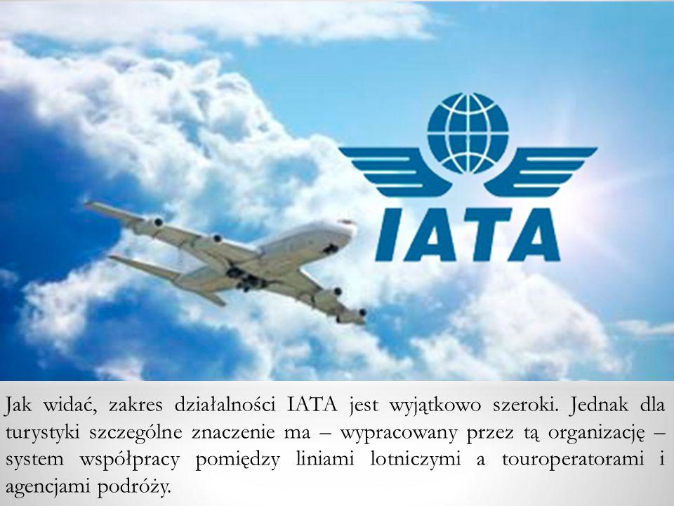 Jak widać, zakres działalności IATA jest wyjątkowo szeroki. Jednak dla turystyki szczególne znaczenie ma – wypracowany przez tą organizację – system w
