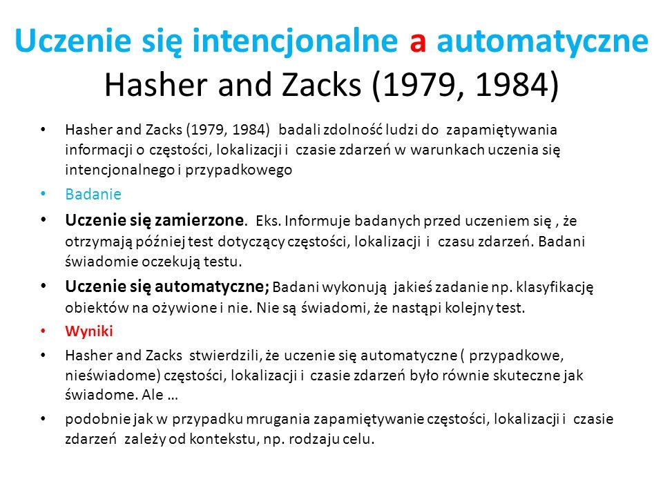 Uczenie się intencjonalne a automatyczne Hasher and Zacks (1979, 1984) Hasher and Zacks (1979, 1984) badali zdolność ludzi do zapamiętywania informacj