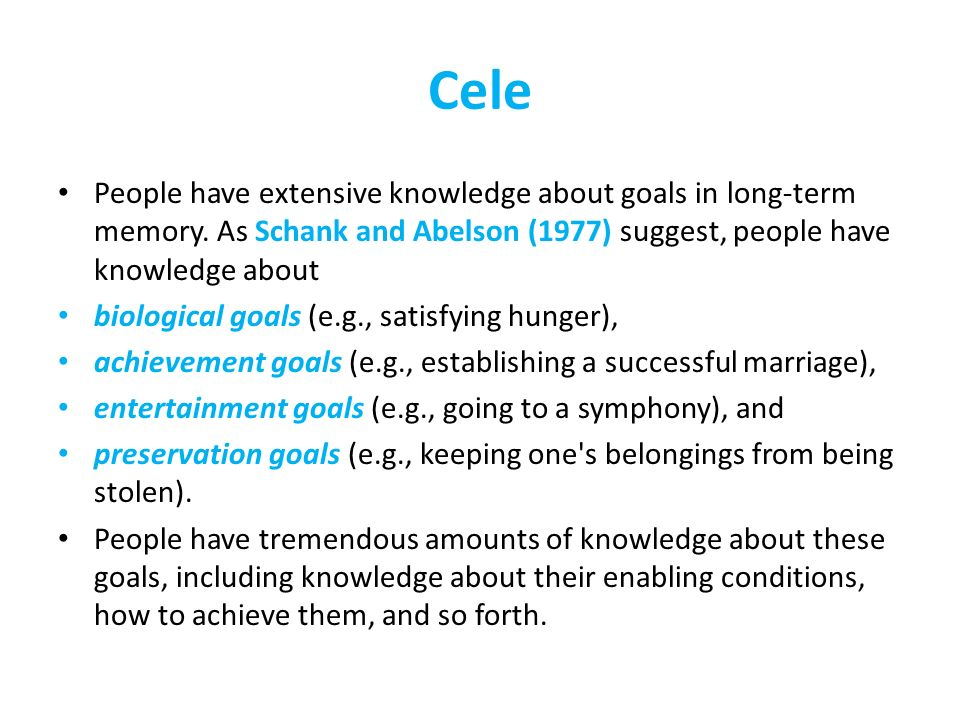 Cele People have extensive knowledge about goals in long-term memory. As Schank and Abelson (1977) suggest, people have knowledge about biological goa