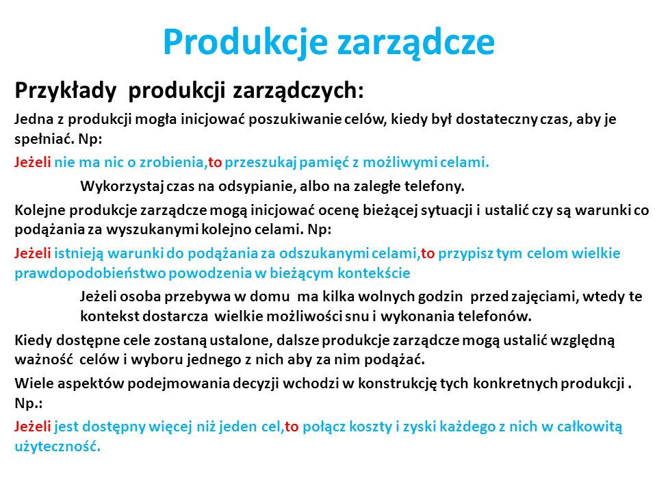 Produkcje zarządcze Przykłady produkcji zarządczych: Jedna z produkcji mogła inicjować poszukiwanie celów, kiedy był dostateczny czas, aby je spełniać