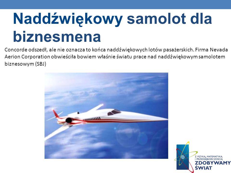 Naddźwiękowy samolot dla biznesmena Concorde odszedł, ale nie oznacza to końca naddźwiękowych lotów pasażerskich. Firma Nevada Aerion Corporation obwi